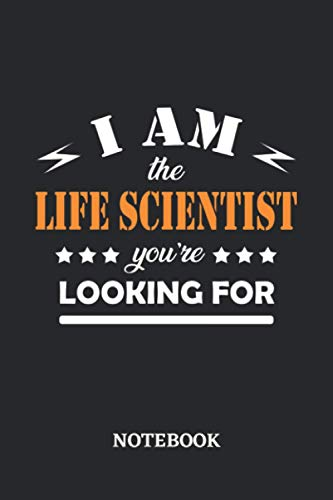 I am the Life Scientist you're looking for Notebook: 6x9 inches - 110 dotgrid pages • Greatest Passionate working Job Journal • Gift, Present Idea