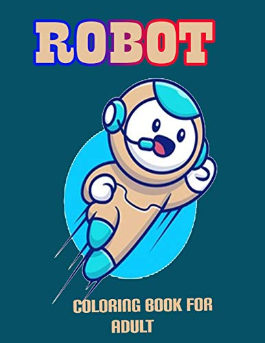 Robot Coloring Book For Adult: With Transformer Cool Coloring Boys and Kids Ages 2-4 and 4-8
