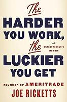 The Harder You Work, the Luckier You Get: An Entrepreneur's Memoir