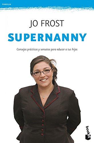 Supernanny: Consejos prácticos y sensatos para educar a tus hijos