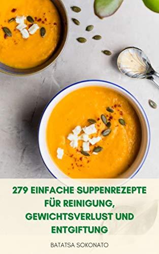 279 Einfache Suppenrezepte Für Reinigung, Gewichtsverlust Und Entgiftung : Gesunde Knochenbrühe Rezepte - Gemüsesuppe Rezepte - Suppe Rezeptbuch (French Edition)