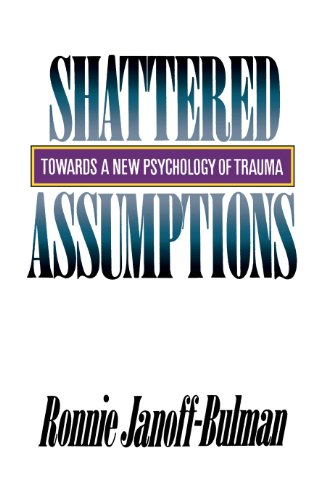 Shattered Assumptions Towards A New Psychology Of Trauma