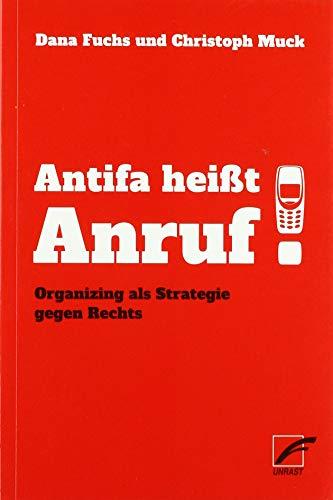 Antifa heißt Anruf!: Organizing als Strategie gegen Rechts