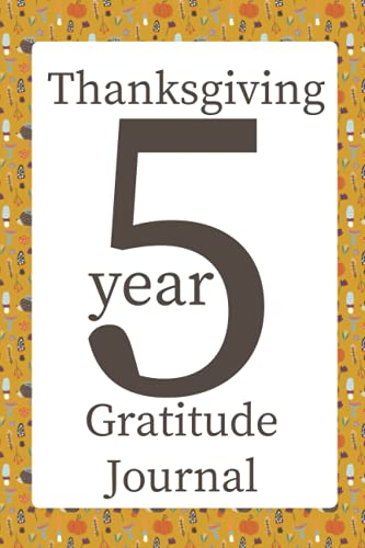 Thanksgiving 5 Year Gratitude Journal: dot grid notebook to write what you are thankful for every day in November | journaling for memory keeping