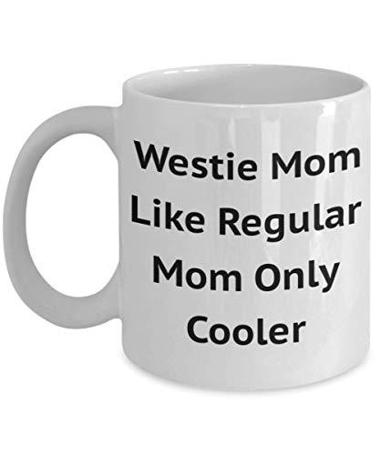 Westy Dog Coffee Mug Westie Mom Like Regular Mom Only Cooler Idea de regalo divertida para amigo Compañero de trabajo Novia Animal lindo Dueño de mascota Rescue Puppy Microondas Apto para lavavajillas
