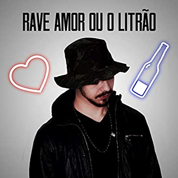 Rave Amor Ou O Litrão