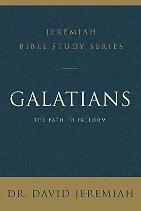 Galatians: The Path to Freedom (Jeremiah Bible Study Series)