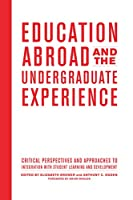 Education Abroad and the Undergraduate Experience: Critical Perspectives and Approaches to Integration With Student Learning and Development