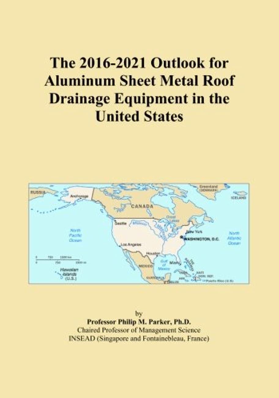 ピット組怒ってThe 2016-2021 Outlook for Aluminum Sheet Metal Roof Drainage Equipment in the United States