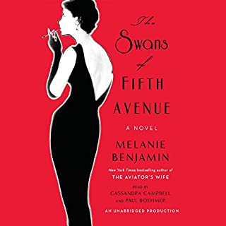 The Swans of Fifth Avenue     A Novel              By:                                                                                                                                 Melanie Benjamin                               Narrated by:                                                                                                                                 Cassandra Campbell,                                                                                        Paul Boehmer                      Length: 12 hrs and 46 mins     13 ratings     Overall 4.4