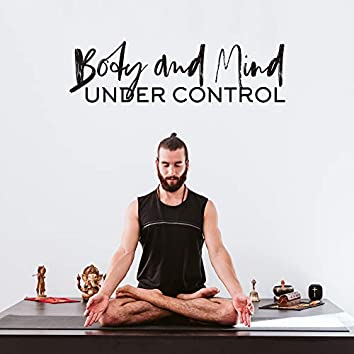 Body and Mind Under Control: 2020 Spiritual Yoga Ambient Music for Body and Mind Harmony and Balance