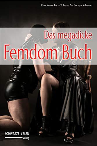 Das megadicke Femdom-Buch: Sonderband mit 6 BDSM-Büchern (Femdom/Fetisch/Domina)