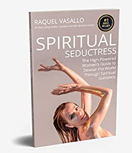 Spiritual Seductress: The High-Powered Women's Guide to Devour the World through Spiritual Guidance by [Raquel Vasallo]
