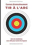 Carnet d'entrainement tir à l'arc : 6x6 avec cible: Carnet d'entrainement tir à l'arc - 6x6 avec cible pour cocher les impacts – tir sportif - séances ... - 102 pages - format A4 - idée cadeau