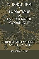 INTRODUCTION A LA PRATIQUE DE LA GEOMANCIE CORANIQUE: LUMIERE SUR LA SCIENCE SACREE D'ALLAH