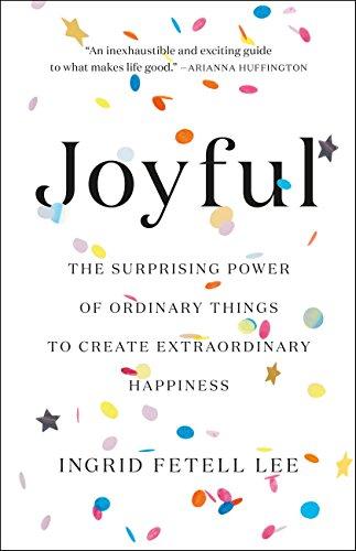 Joyful: The Surprising Power of Ordinary Things to Create Extraordinary Happiness (English Edition)