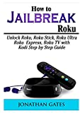 How to Jailbreak Roku: Unlock Roku, Roku Stick, Roku Ultra, Roku Express, Roku TV with Kodi Step by Step Guide