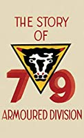 THE STORY OF THE 79th ARMOURED DIVISION: October 1942 - June 1945
