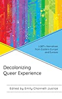 Decolonizing Queer Experience: LGBT+ Narratives from Eastern Europe and Eurasia