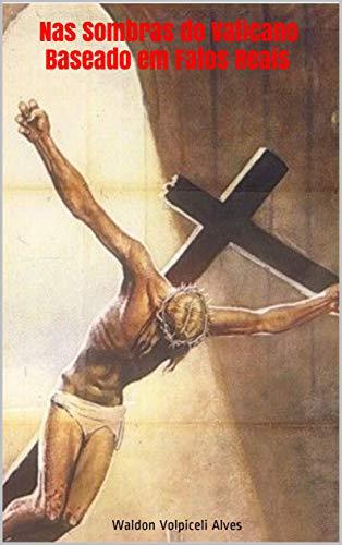 Nas Sombras do Vaticano - Baseado em Fatos Reais