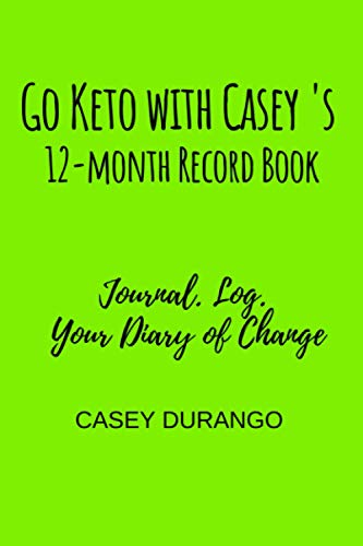Go Keto with Casey's 12-month Record Book: Journal. Log. Your Diary of Change