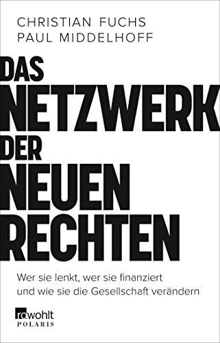Das Netzwerk der Neuen Rechten. Wer sie lenkt, wer sie finanziert und wie sie die Gesellschaft verändern