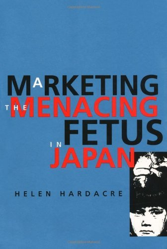 Marketing the Menacing Fetus in Japan (Twentieth Century Japan: The Emergence of a World Power Book 7) (English Edition)