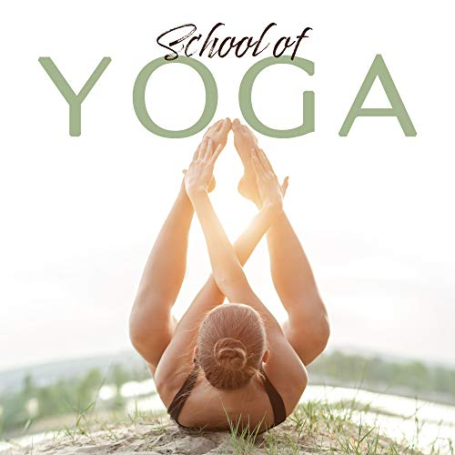 School of Yoga: Ambient Music Set for Deep Meditation, Yoga Training and Contemplation, Fresh New Age Music Collection 2020