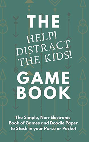 THE 'HELP! DISTRACT THE KIDS!' GAME BOOK: The Simple, Non-Electronic Book of Games and Doodle Paper to Stash in your Purse or Pocket
