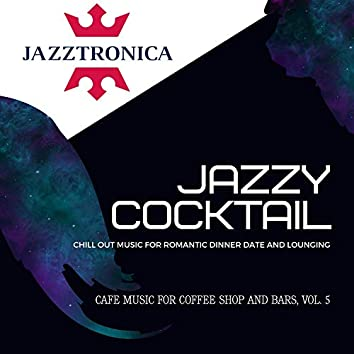 Jazzy Cocktail (Chill Out Music For Romantic Dinner Date And Lounging) (Cafe Music For Coffee Shop And Bars, Vol. 5)