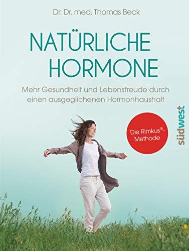 Natürliche Hormone: Mehr Gesundheit und Lebensfreude durch einen ausgeglichenen Hormonhaushalt. Die Rimkus®-Methode