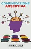 Comunicazione Assertiva: 2 libri in 1 - Come comunicare in modo efficace, avere influenza ...