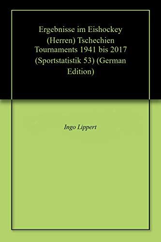 Ergebnisse im Eishockey (Herren) Tschechien Tournaments 1941 bis 2017 (Sportstatistik 53)
