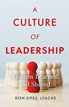 A Culture of Leadership--Lessons Learned and Shared by [Don Sipes]