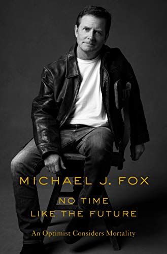 Amazon.com: No Time Like the Future: An Optimist Considers Mortality eBook:  Fox, Michael J.: Kindle Store