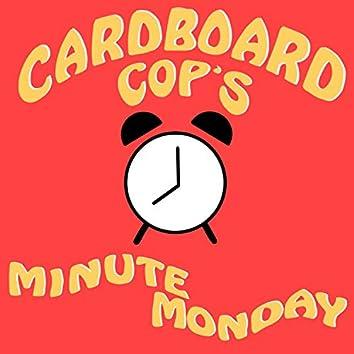 Cardboard Cop's Minute Monday