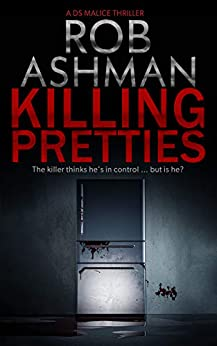 Killing Pretties: The killer thinks he's in control ... but is he? (DS Malice Series Book 1) by [Rob Ashman]