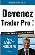 Devenez Trader Pro ! Bourse, Trading, Scalping, Day-Trading - Le guide immersif 2.0 de Benoist Rousseau