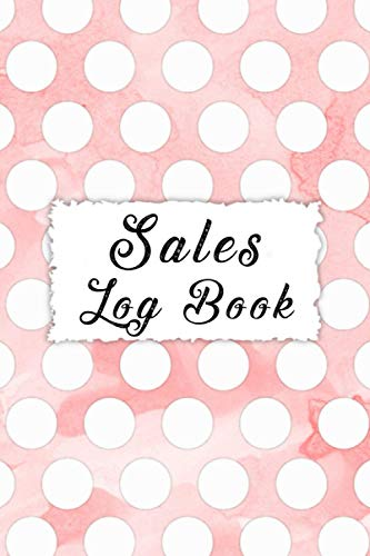 Sales Log Book: Sales Order Log Keep Track of Your Customer, Purchase Order Forms, for Online Businesses and Retail Store