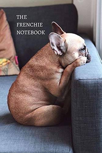The Frenchie Notebook: Cute Frenchie Journal, Dog Notebook, French Bulldog Diary, 6'x9' Lined Pages, 120 Pages