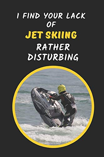I Find Your Lack Of Jet Skiing Rather Disturbing: Novelty Lined Notebook Journal To Write In