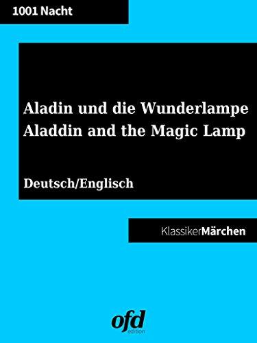 Aladin und die Wunderlampe - Aladdin and the Magic Lamp (Klassiker der ofd edition): Illustrierte und neu bearbeitete Ausgabe - zweisprachig deutsch/englisch