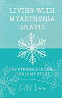 Living With Myasthenia Gravis: The Struggle Is Real: This Is My Story
