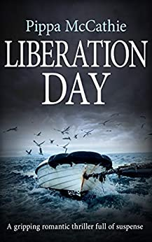 LIBERATION DAY: A gripping romantic thriller full of suspense by [Pippa McCathie]