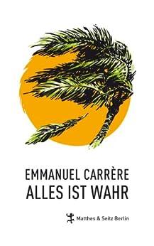 Alles ist wahr (German Edition) par [Emmanuel Carrère, Claudia Hamm]