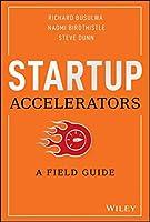 Startup Accelerators: A Field Guide
