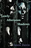 Lowly Afternoon Shadows