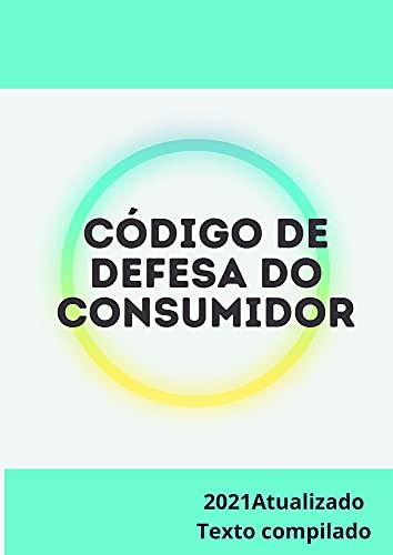 CÓDIGO DE DEFESA DO CONSUMIDOR: TEXTO COMPILADO - 2021