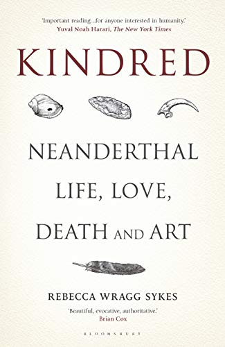 Kindred: Neanderthal Life, Love, Death and Art (Bloomsbury Sigma)
