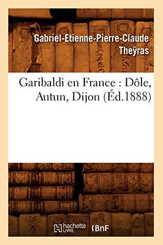 Garibaldi en France : Dôle, Autun, Dijon (Éd.1888)
